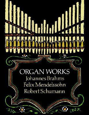 Organ Works By Brahms, Johannes/ Mendelssohn, Felix/ Schumann, Robert